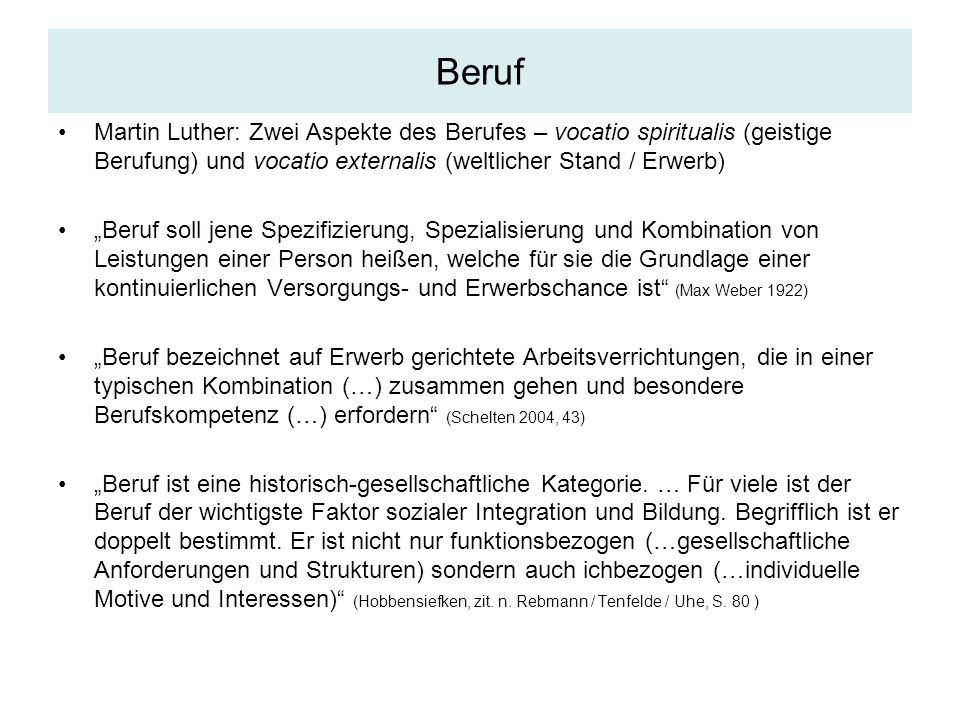 BerufMartin Luther: Zwei Aspekte des Berufes – vocatio spiritualis (geistige Berufung) und vocatio externalis (weltlicher Stand / Erwerb)