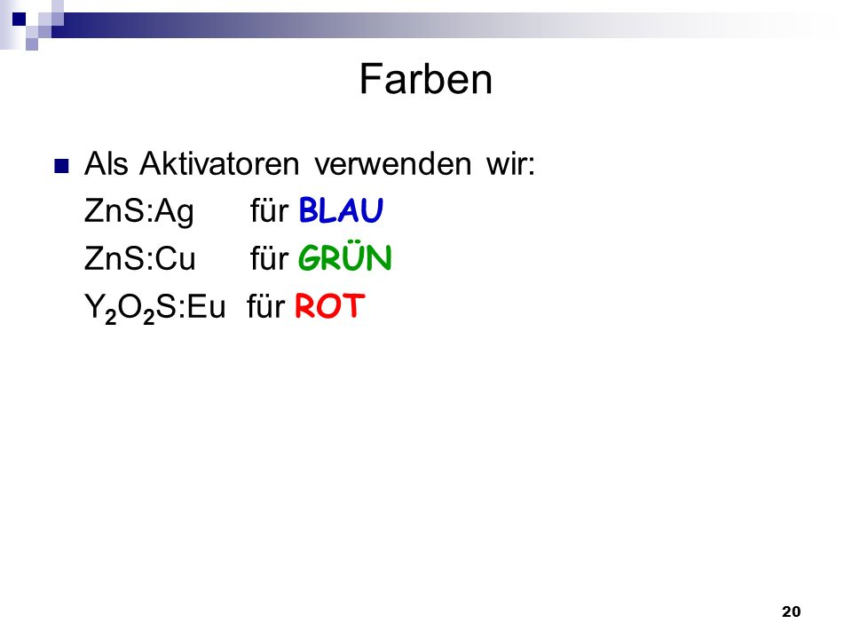 Farben Als Aktivatoren verwenden wir: ZnS:Ag für BLAU ZnS:Cu für GRÜN