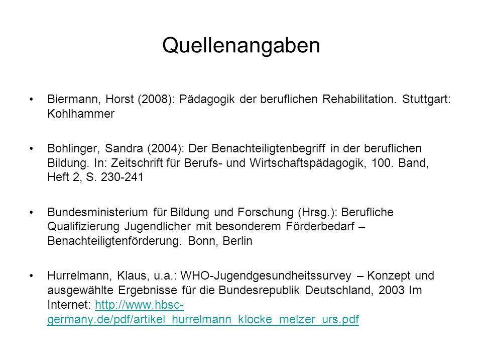 Quellenangaben Biermann, Horst (2008): Pädagogik der beruflichen Rehabilitation. Stuttgart: Kohlhammer.