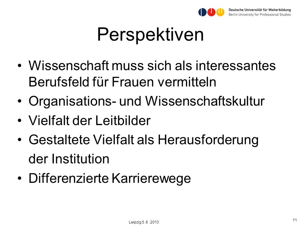 PerspektivenWissenschaft muss sich als interessantes Berufsfeld für Frauen vermitteln. Organisations- und Wissenschaftskultur.