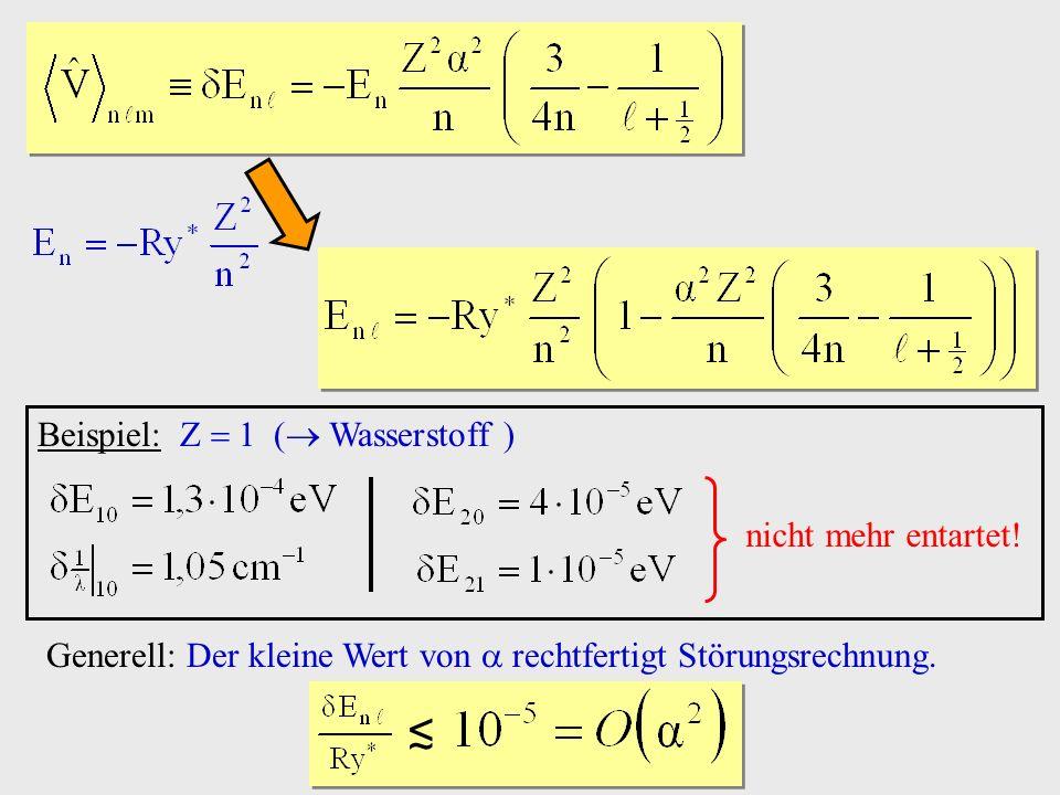 ≲ Beispiel: Z  1 ( Wasserstoff ) nicht mehr entartet!