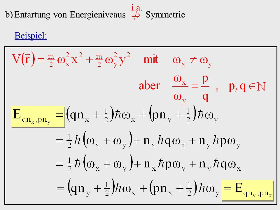 i.a. Entartung von Energieniveaus  Symmetrie Beispiel: ℕ