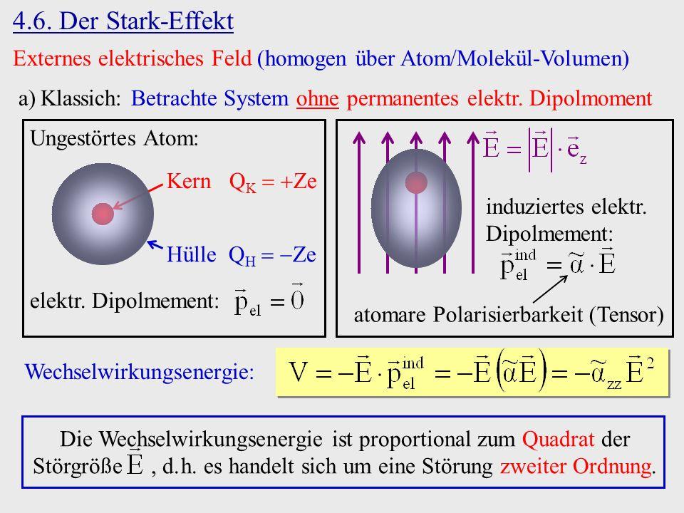 4.6. Der Stark-Effekt Externes elektrisches Feld (homogen über Atom/Molekül-Volumen) Klassich: Betrachte System ohne permanentes elektr. Dipolmoment.