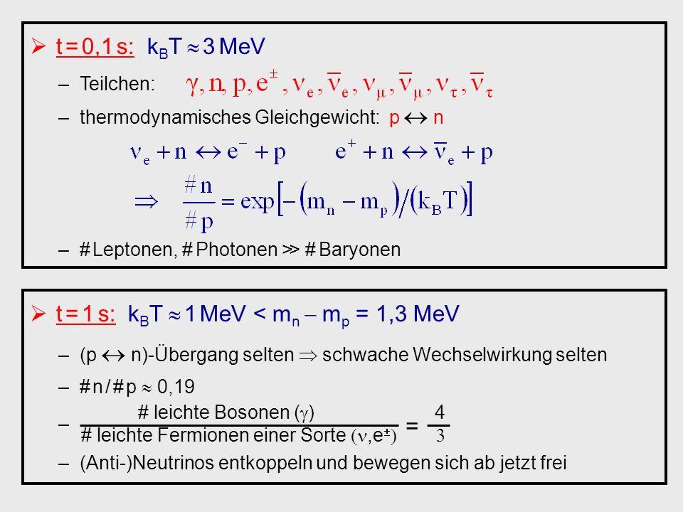 t = 1 s: kBT  1 MeV < mn  mp = 1,3 MeV