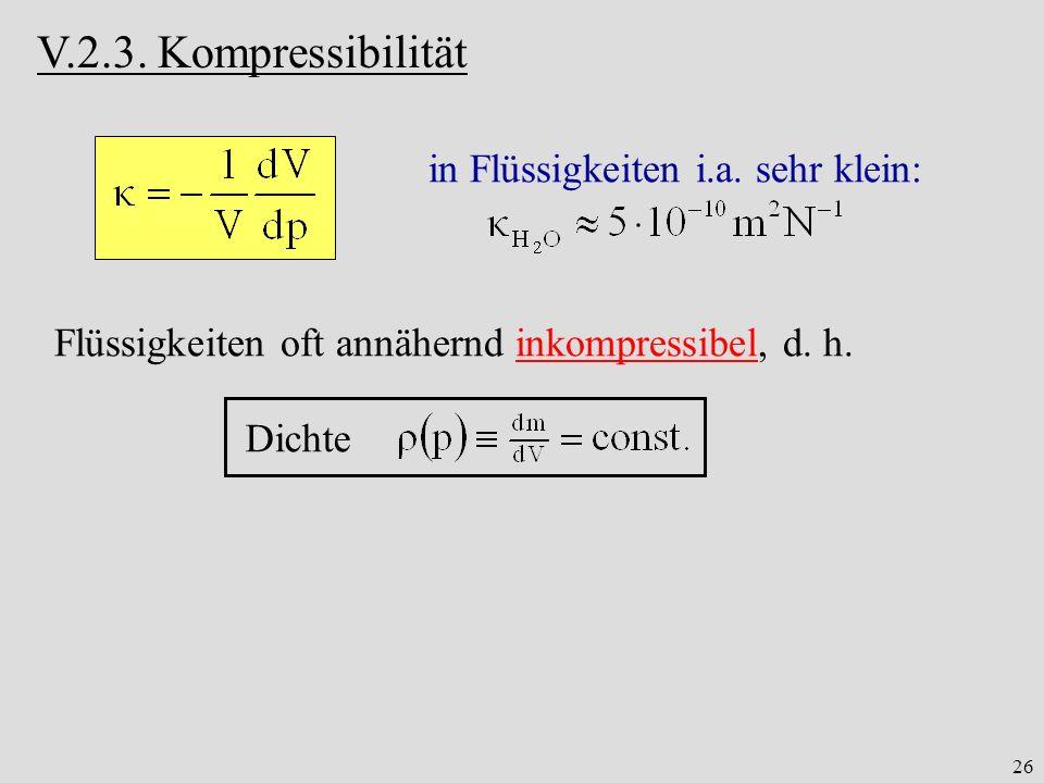 V.2.3. Kompressibilität in Flüssigkeiten i.a. sehr klein: