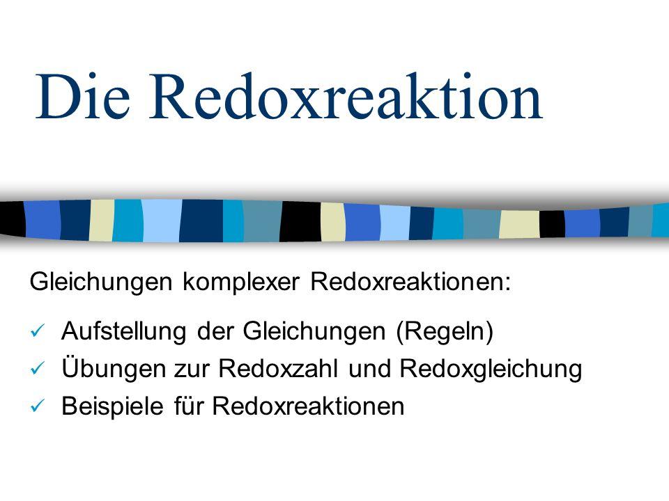 Die Redoxreaktion Gleichungen komplexer Redoxreaktionen: