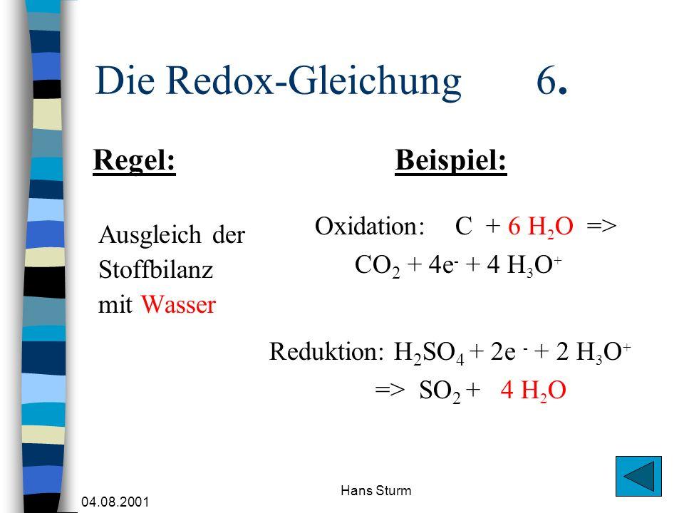 Die Redox-Gleichung 6. Regel: Beispiel: Oxidation: C + 6 H2O =>
