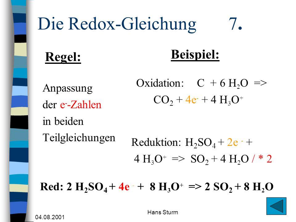 Die Redox-Gleichung 7. Beispiel: Regel: Oxidation: C + 6 H2O =>