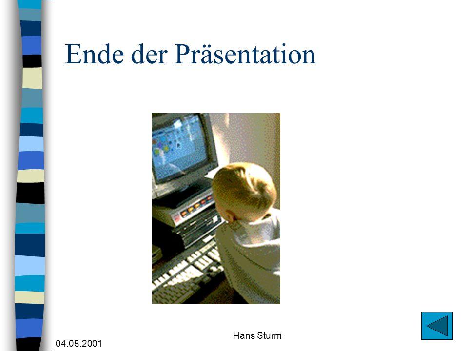 Ende der Präsentation Hans Sturm 04.08.2001