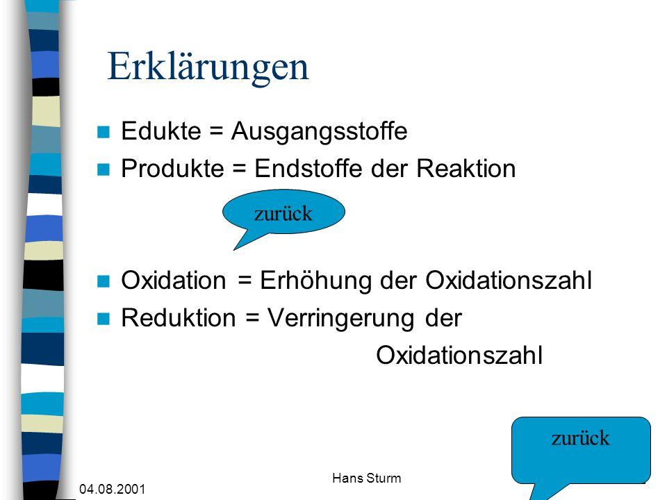 Erklärungen Edukte = Ausgangsstoffe Produkte = Endstoffe der Reaktion