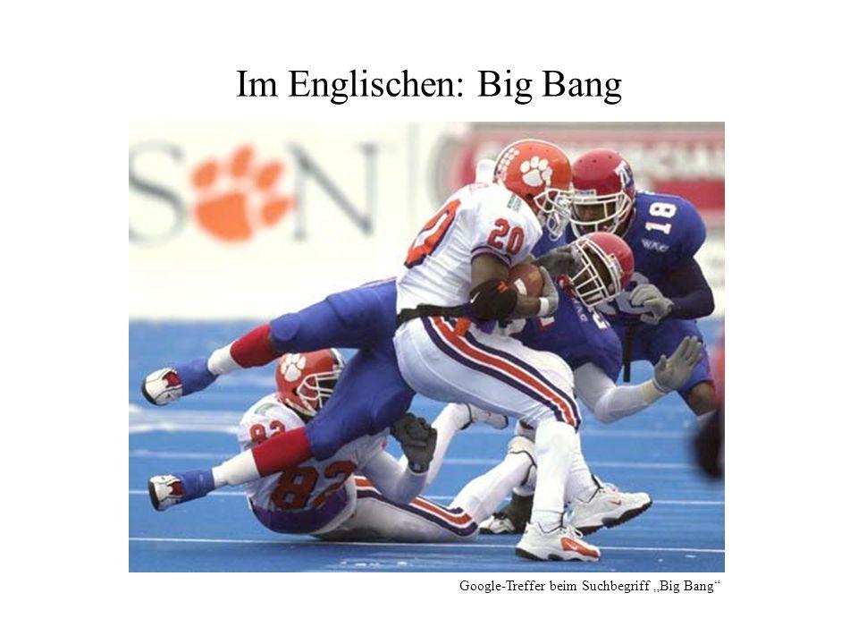 Im Englischen: Big Bang
