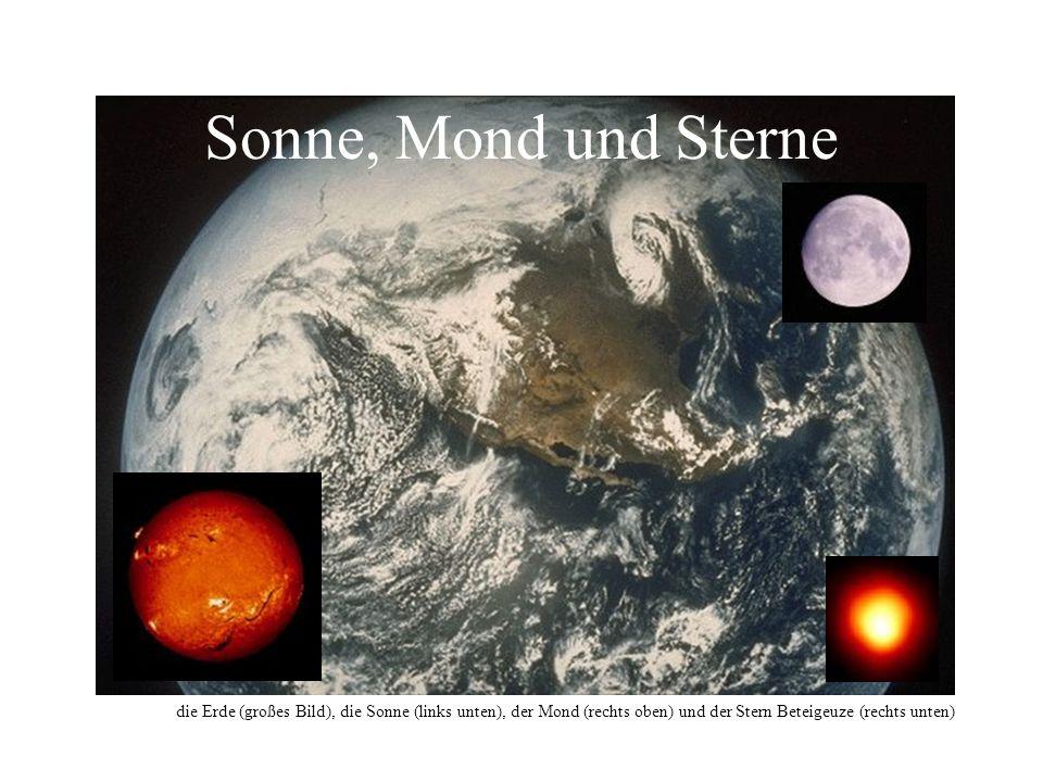 Sonne, Mond und Sterne die Erde (großes Bild), die Sonne (links unten), der Mond (rechts oben) und der Stern Beteigeuze (rechts unten)