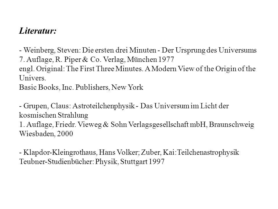 Literatur: - Weinberg, Steven: Die ersten drei Minuten - Der Ursprung des Universums. 7. Auflage, R. Piper & Co. Verlag, München 1977.