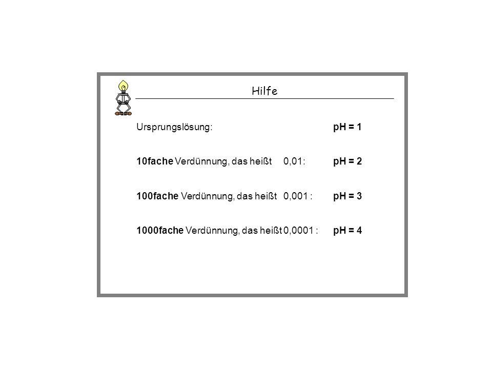 Hilfe Ursprungslösung: pH = 1