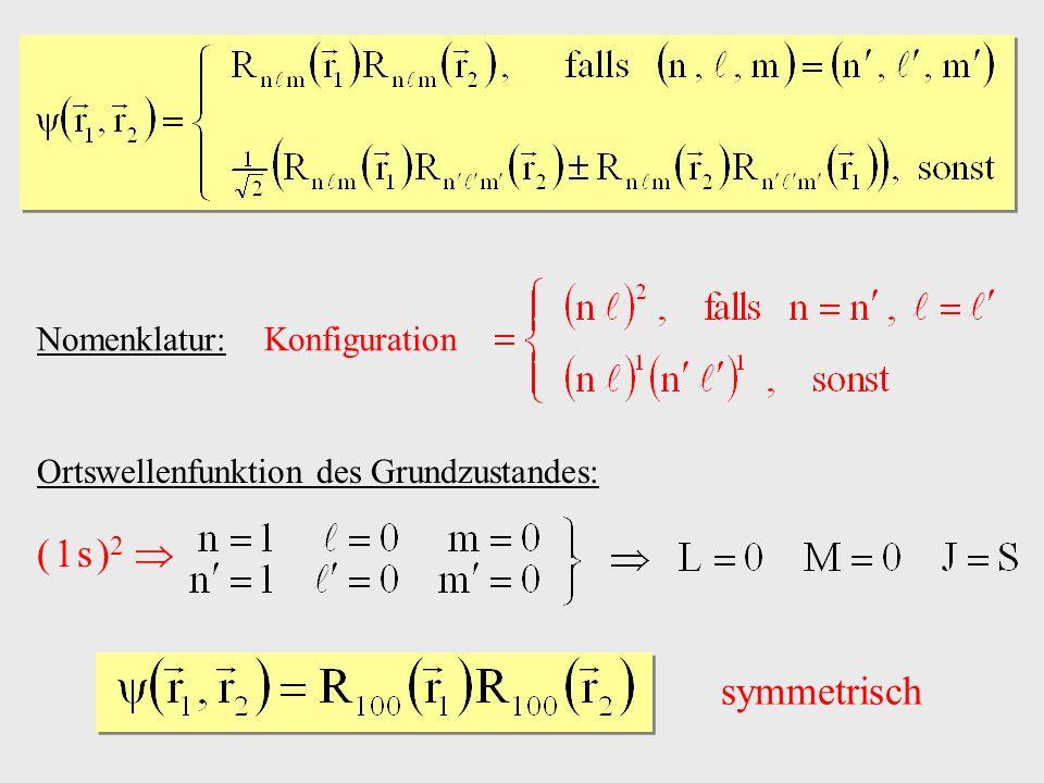 ( 1 s )2  symmetrisch Nomenklatur: Konfiguration