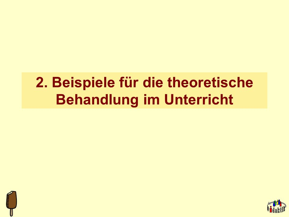 2. Beispiele für die theoretische Behandlung im Unterricht