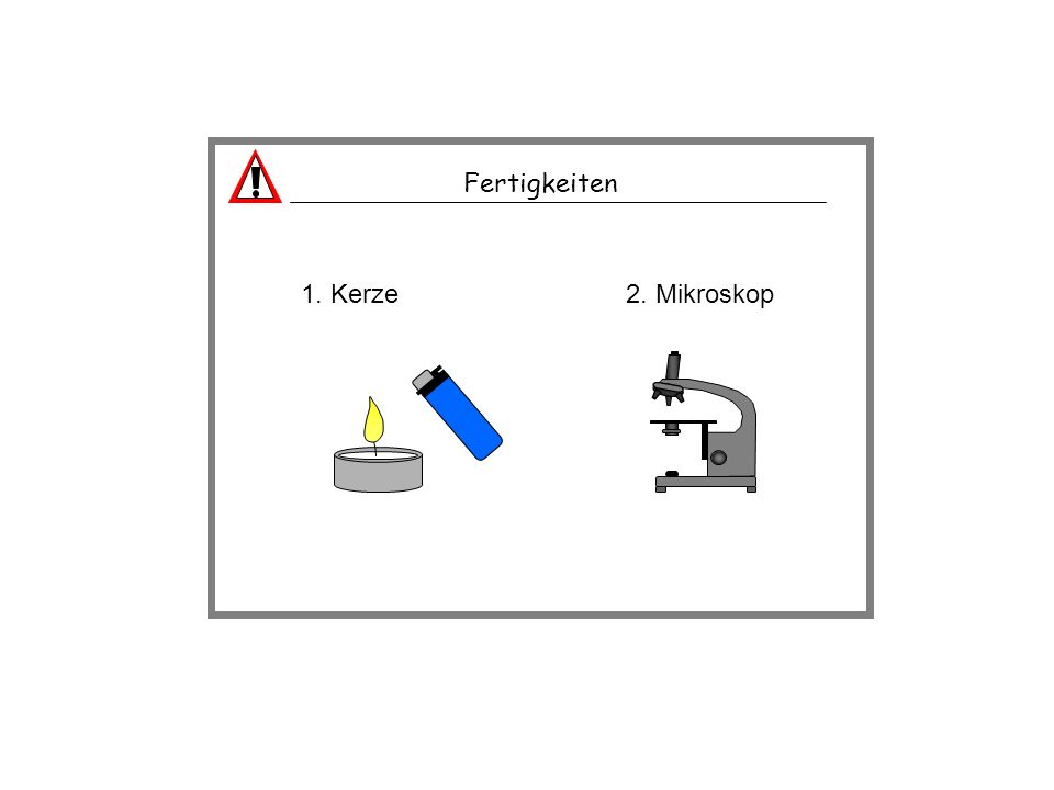 Fertigkeiten 1. Kerze 2. Mikroskop