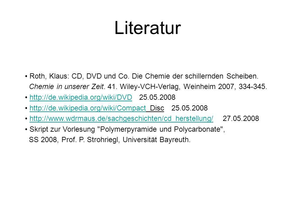 Literatur Roth, Klaus: CD, DVD und Co. Die Chemie der schillernden Scheiben. Chemie in unserer Zeit. 41. Wiley-VCH-Verlag, Weinheim 2007, 334-345.