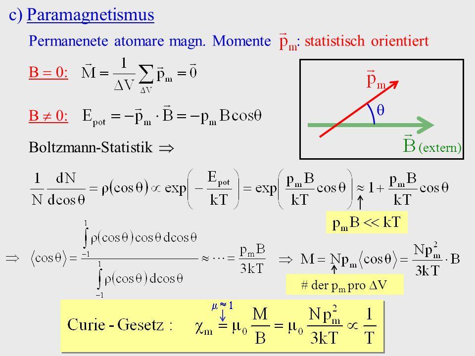 Paramagnetismus Permanenete atomare magn. Momente : statistisch orientiert. B  0: (extern) 