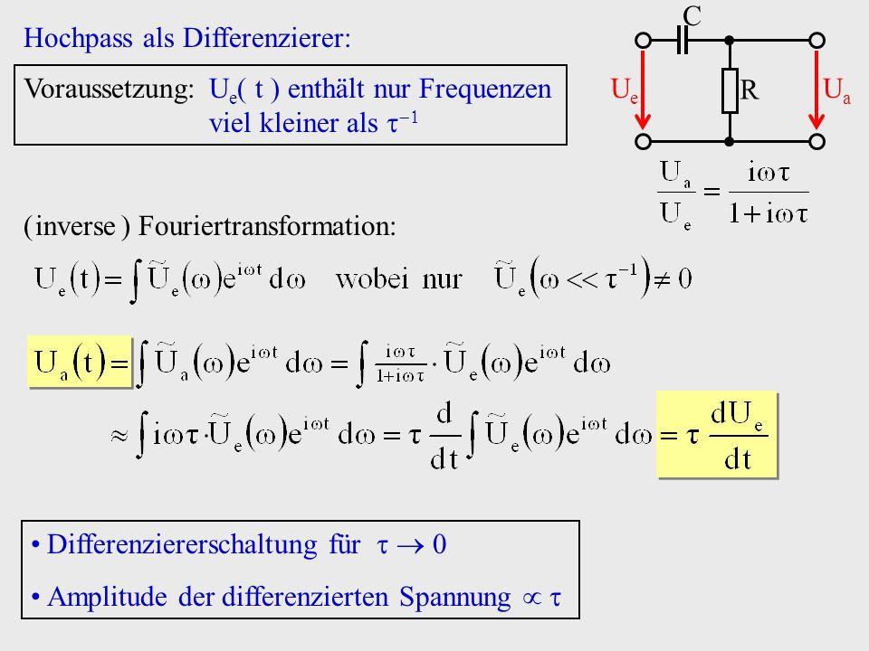 R C. Ue. Ua. Hochpass als Differenzierer: Voraussetzung: Ue t  enthält nur Frequenzen viel kleiner als 