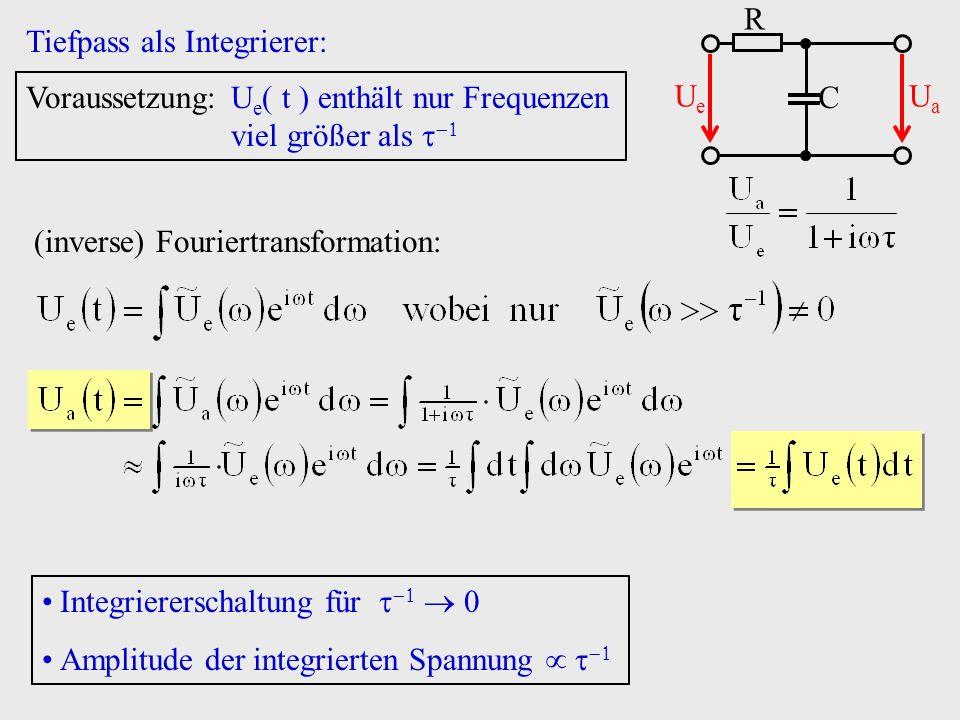 C R. Ue. Ua. Tiefpass als Integrierer: Voraussetzung: Ue t  enthält nur Frequenzen viel größer als 