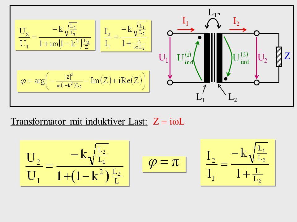 U1 U2 I1 I2 Z L1 L2 L12 Transformator mit induktiver Last: ZiL