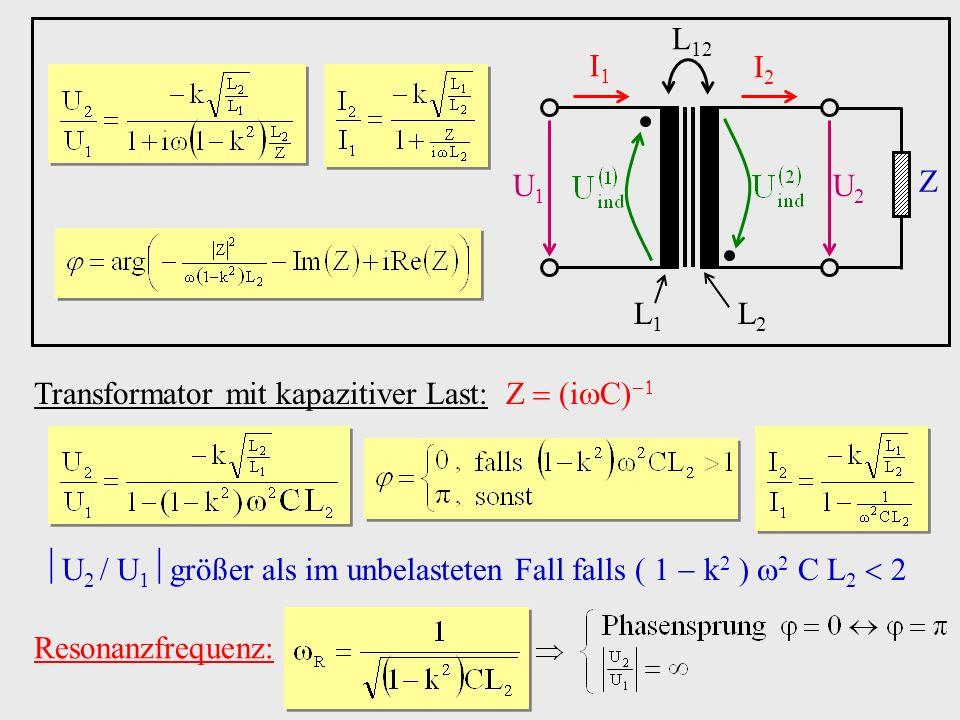 U1 U2. I1. I2. Z. L1. L2. L12. Transformator mit kapazitiver Last: Z(iC)