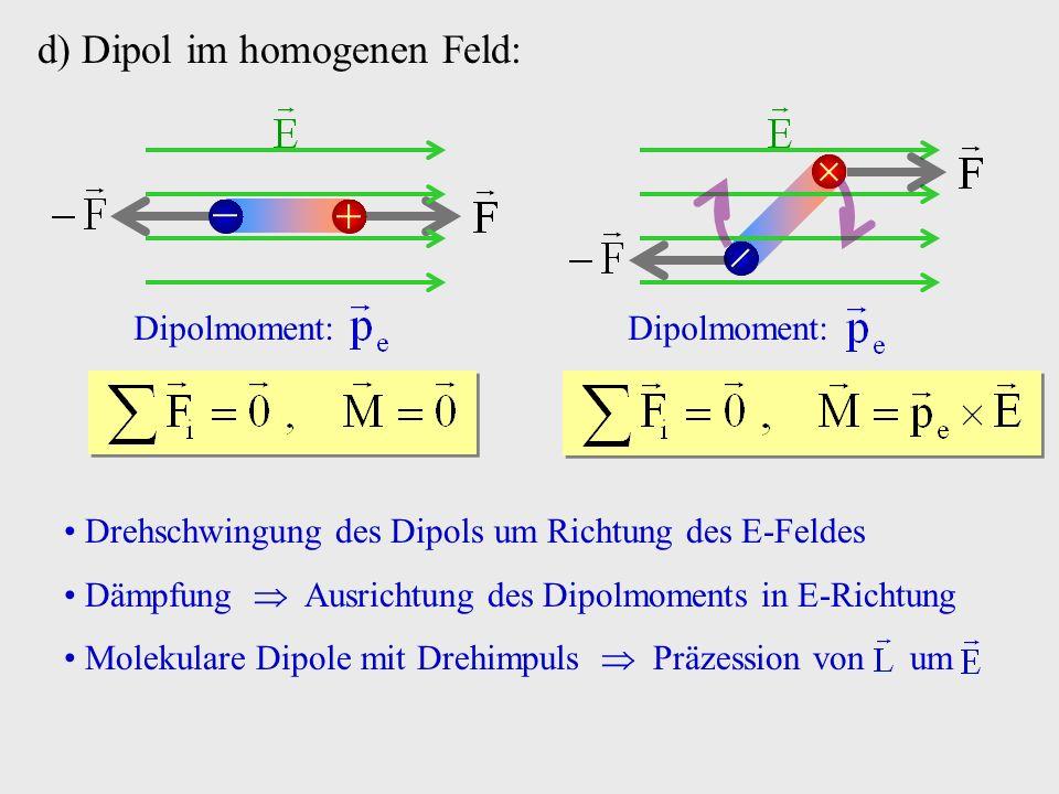     d) Dipol im homogenen Feld: Dipolmoment: Dipolmoment: