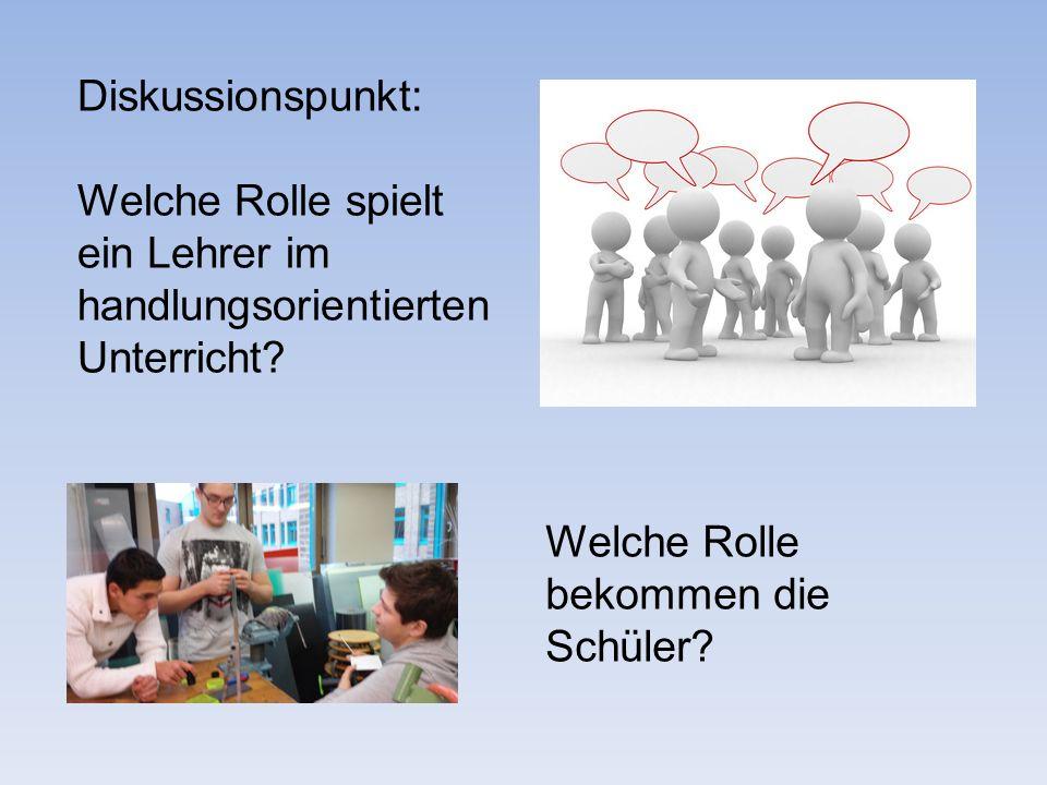 Diskussionspunkt: Welche Rolle spielt. ein Lehrer im. handlungsorientierten. Unterricht Welche Rolle.