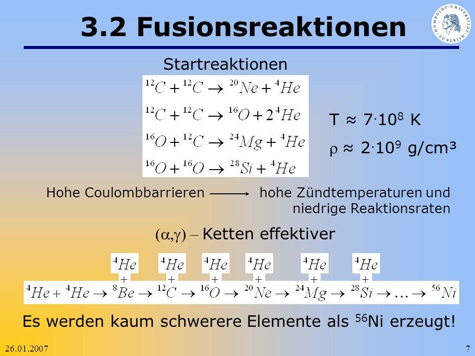 3.2 Fusionsreaktionen Startreaktionen T ≈ 7.108 K r ≈ 2.109 g/cm³