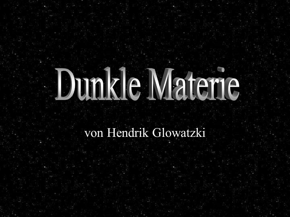 Dunkle Materie Dunkle Materie von Hendrik Glowatzki