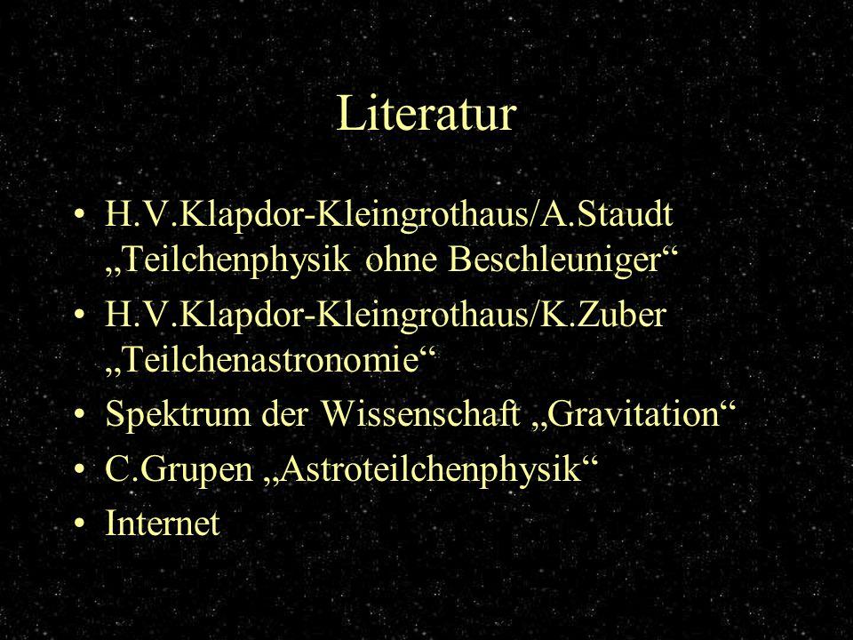 """Literatur H.V.Klapdor-Kleingrothaus/A.Staudt """"Teilchenphysik ohne Beschleuniger H.V.Klapdor-Kleingrothaus/K.Zuber """"Teilchenastronomie"""