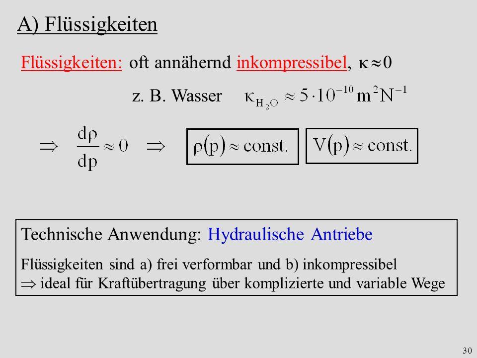 A) Flüssigkeiten Flüssigkeiten: oft annähernd inkompressibel,   0