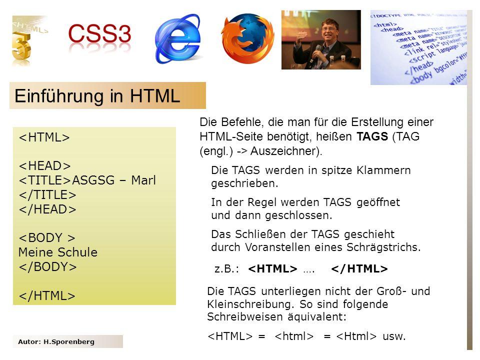 Einführung in HTML Die Befehle, die man für die Erstellung einer HTML-Seite benötigt, heißen TAGS (TAG (engl.) -> Auszeichner).