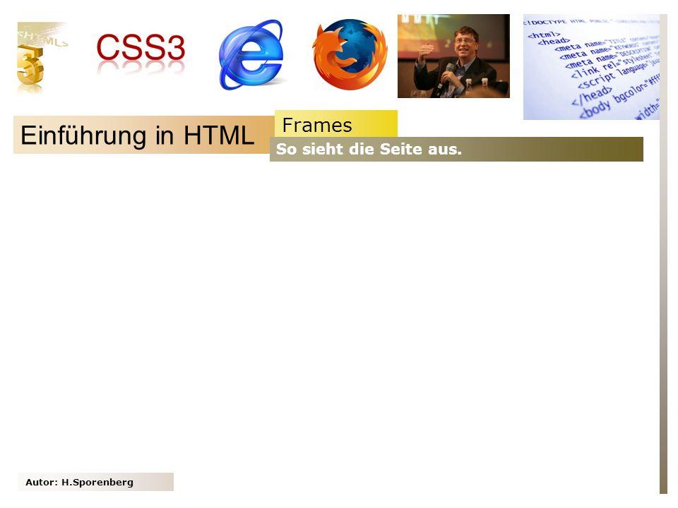 Frames Einführung in HTML So sieht die Seite aus. Autor: H.Sporenberg