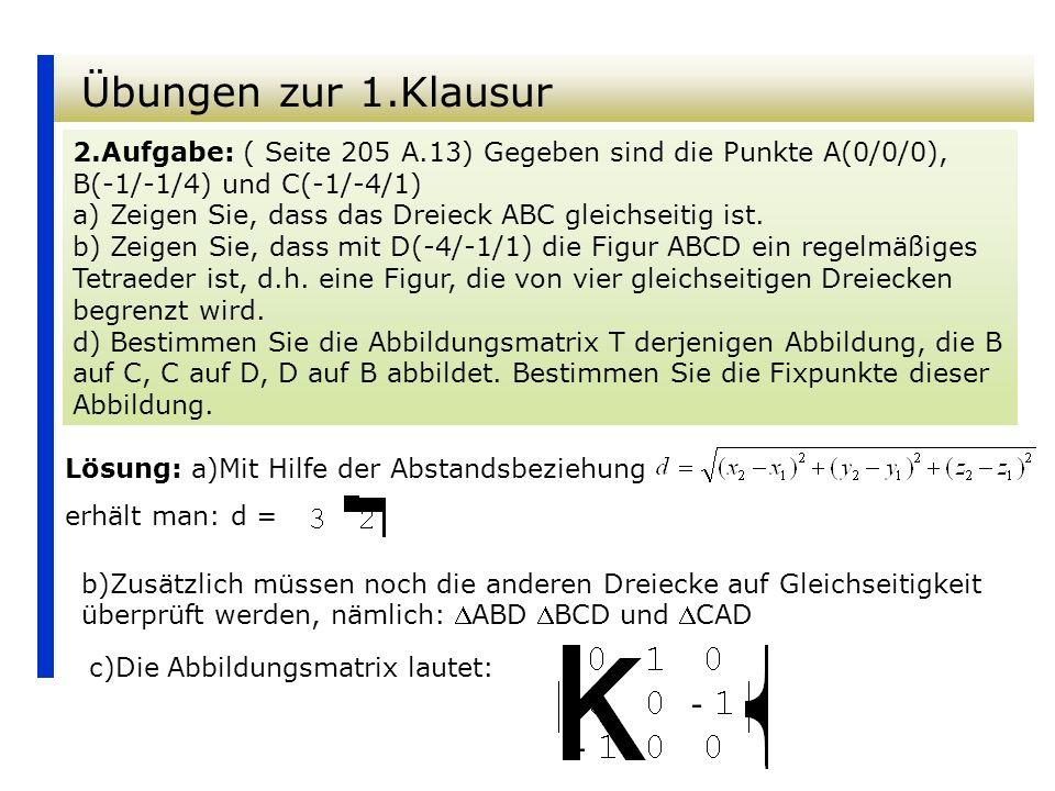 Übungen zur 1.Klausur 2.Aufgabe: ( Seite 205 A.13) Gegeben sind die Punkte A(0/0/0), B(-1/-1/4) und C(-1/-4/1)