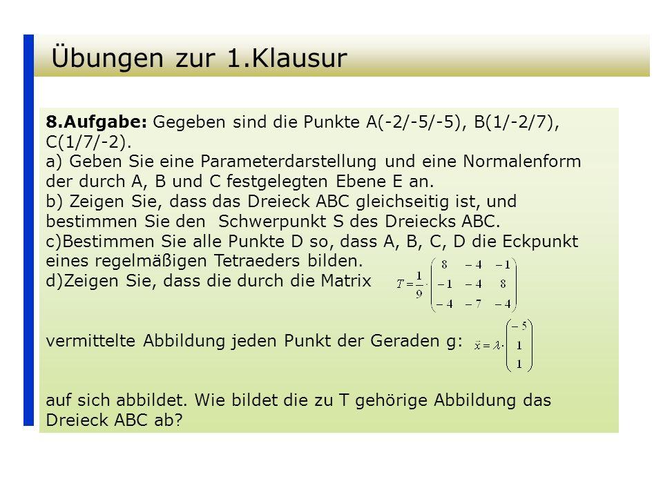 Übungen zur 1.Klausur 8.Aufgabe: Gegeben sind die Punkte A(-2/-5/-5), B(1/-2/7), C(1/7/-2).