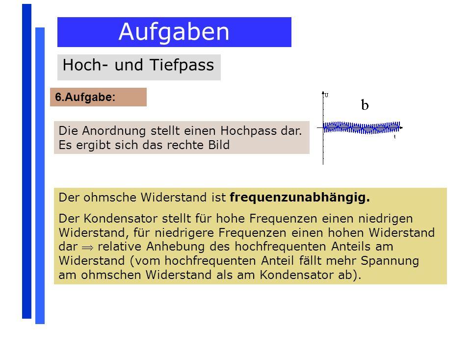 Aufgaben Hoch- und Tiefpass 6.Aufgabe: