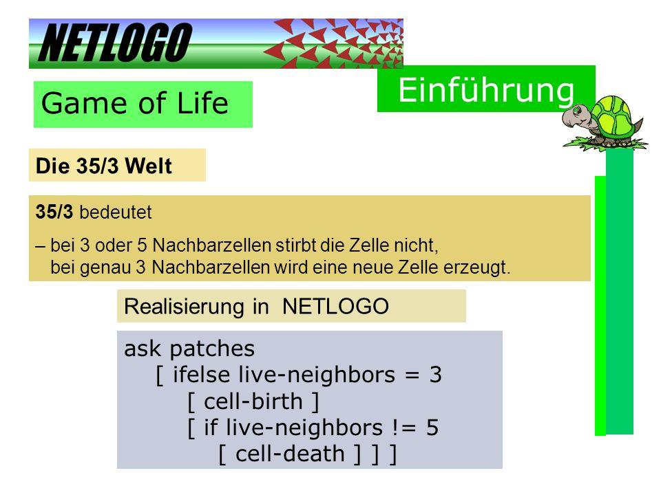 Einführung Game of Life Die 35/3 Welt Realisierung in NETLOGO