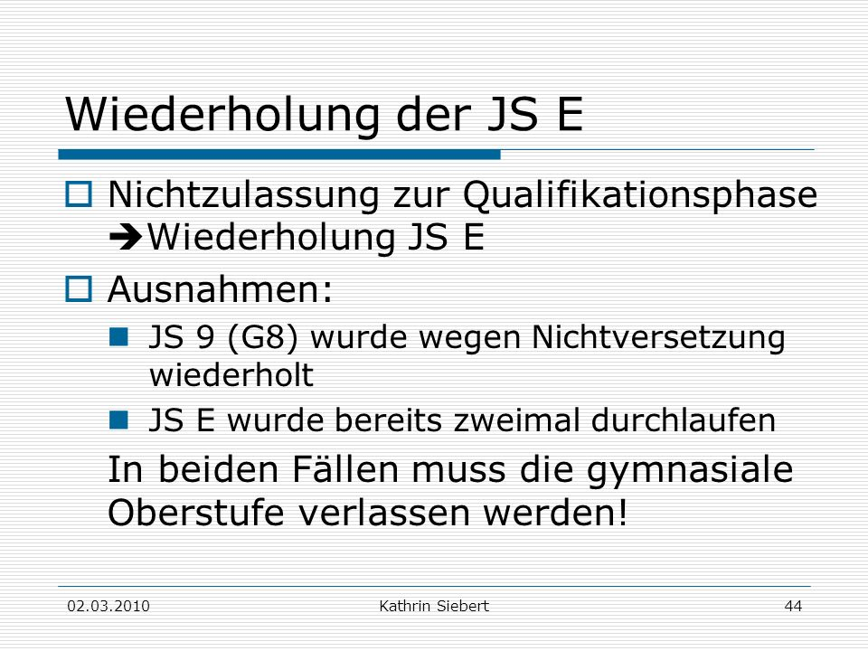 Wiederholung der JS ENichtzulassung zur Qualifikationsphase Wiederholung JS E. Ausnahmen: JS 9 (G8) wurde wegen Nichtversetzung wiederholt.