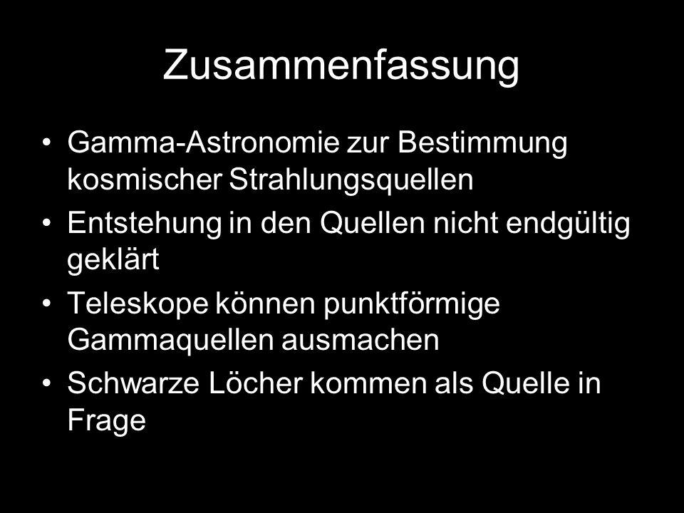 Zusammenfassung Gamma-Astronomie zur Bestimmung kosmischer Strahlungsquellen. Entstehung in den Quellen nicht endgültig geklärt.