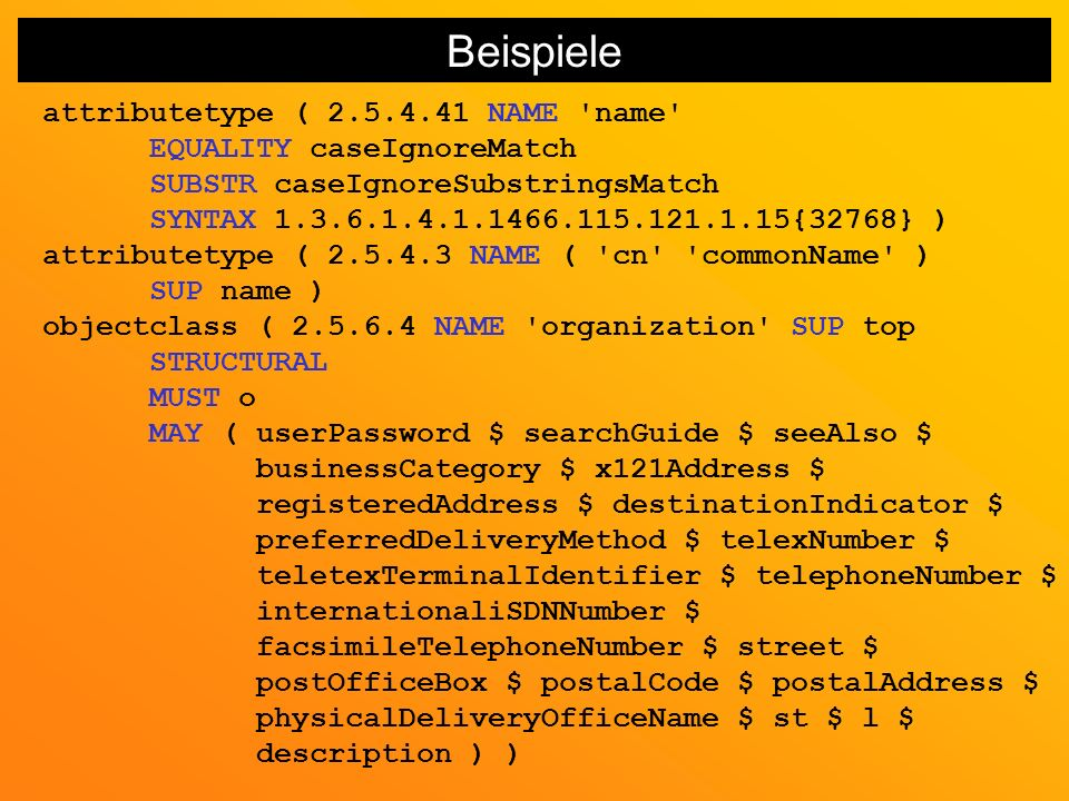 Beispiele attributetype ( 2.5.4.41 NAME name