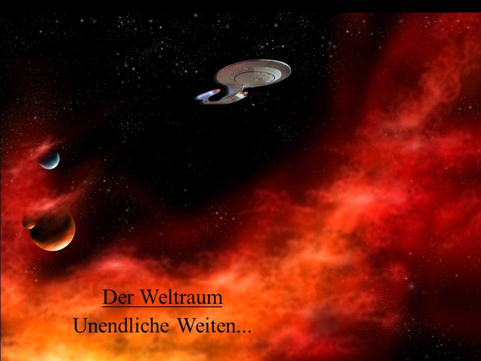 Der Weltraum Unendliche Weiten...