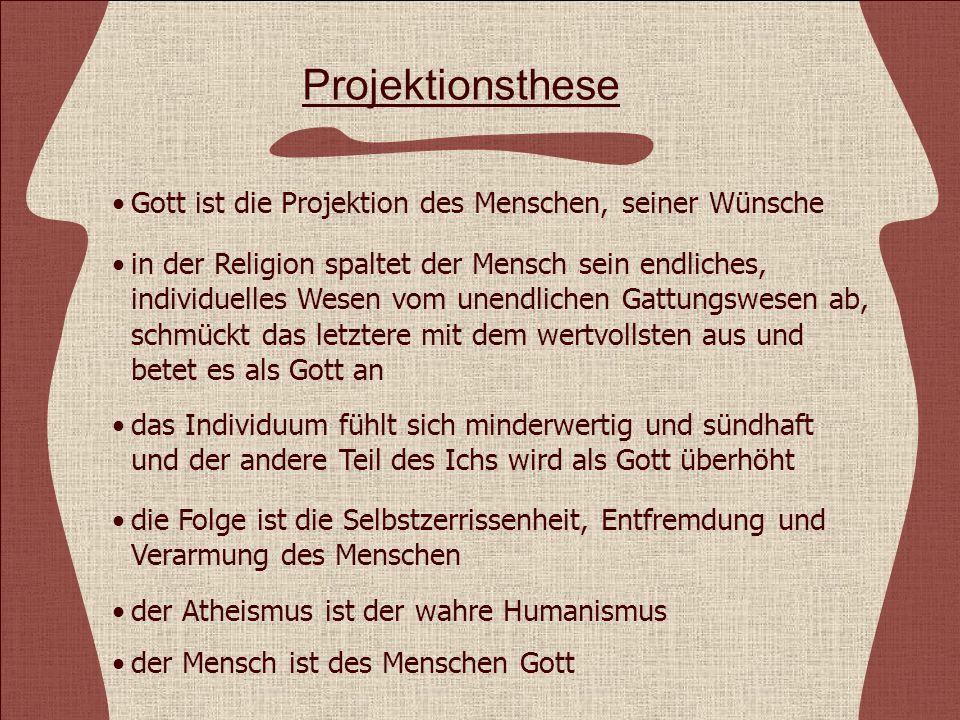 Projektionsthese Gott ist die Projektion des Menschen, seiner Wünsche