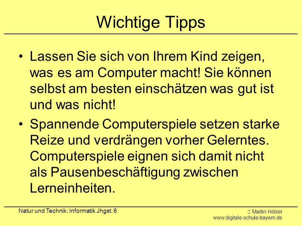 Wichtige Tipps Lassen Sie sich von Ihrem Kind zeigen, was es am Computer macht! Sie können selbst am besten einschätzen was gut ist und was nicht!