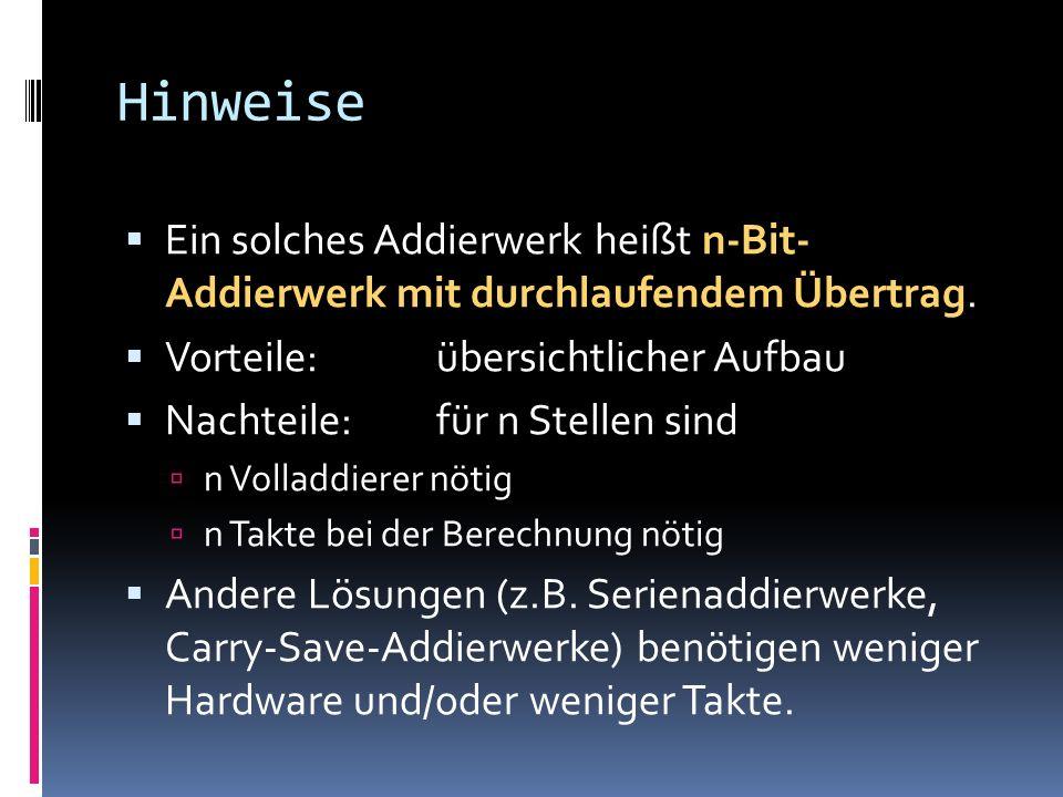 Hinweise Ein solches Addierwerk heißt n-Bit- Addierwerk mit durchlaufendem Übertrag. Vorteile: übersichtlicher Aufbau.