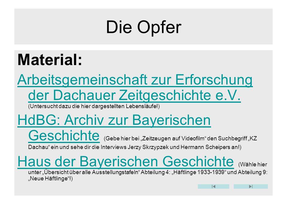 Die Opfer Material: Arbeitsgemeinschaft zur Erforschung der Dachauer Zeitgeschichte e.V. (Untersucht dazu die hier dargestellten Lebensläufe!)