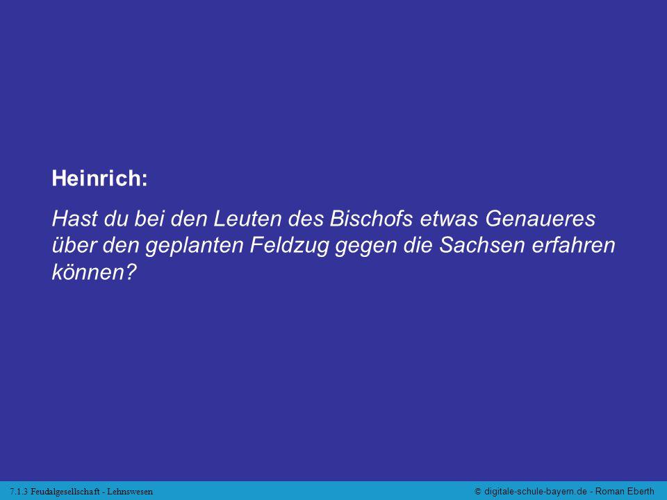 Heinrich: Hast du bei den Leuten des Bischofs etwas Genaueres über den geplanten Feldzug gegen die Sachsen erfahren können
