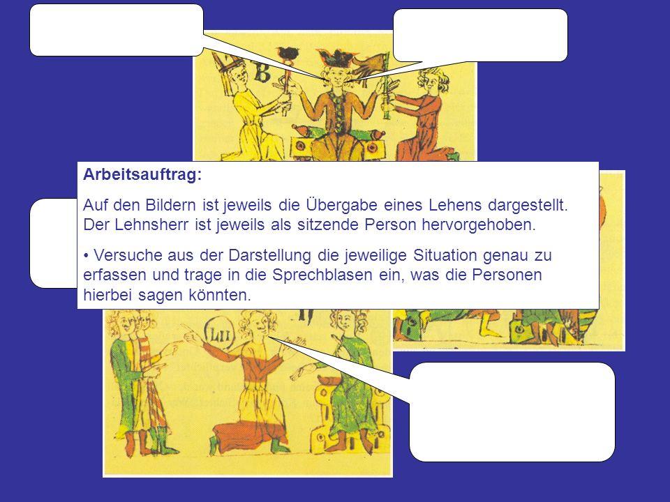 Arbeitsauftrag: Auf den Bildern ist jeweils die Übergabe eines Lehens dargestellt. Der Lehnsherr ist jeweils als sitzende Person hervorgehoben.