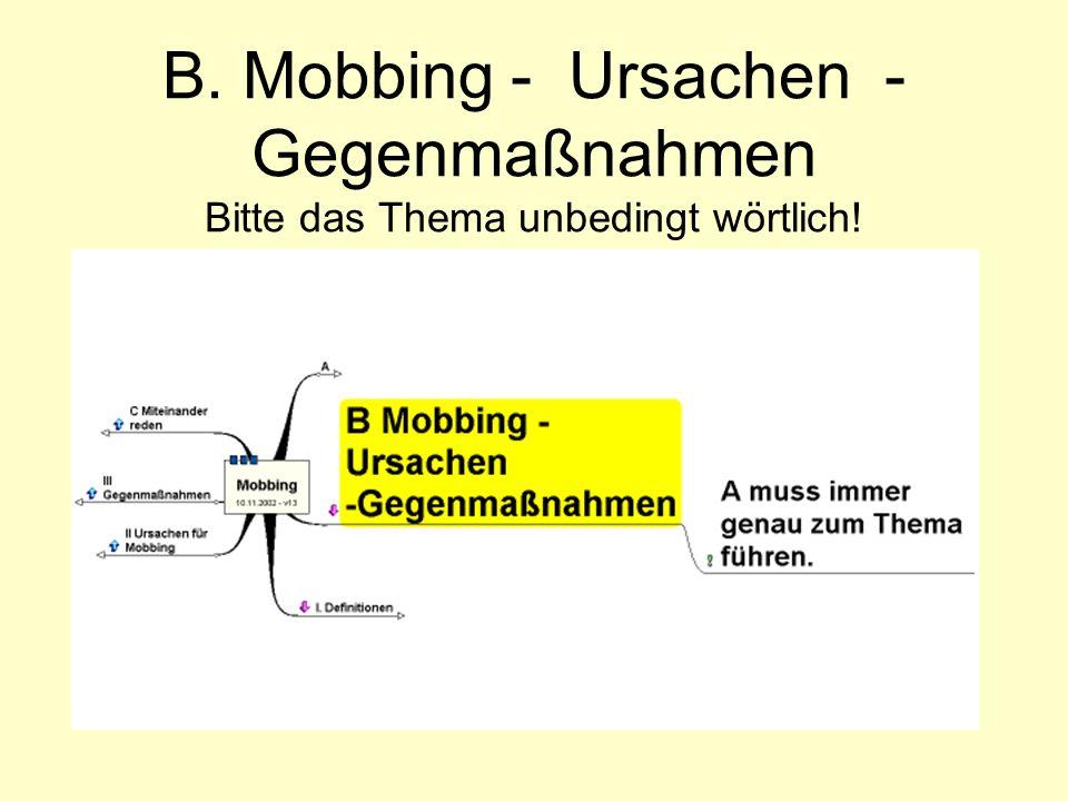 B. Mobbing - Ursachen -Gegenmaßnahmen Bitte das Thema unbedingt wörtlich!